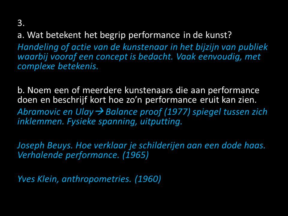 3.a. Wat betekent het begrip performance in de kunst.