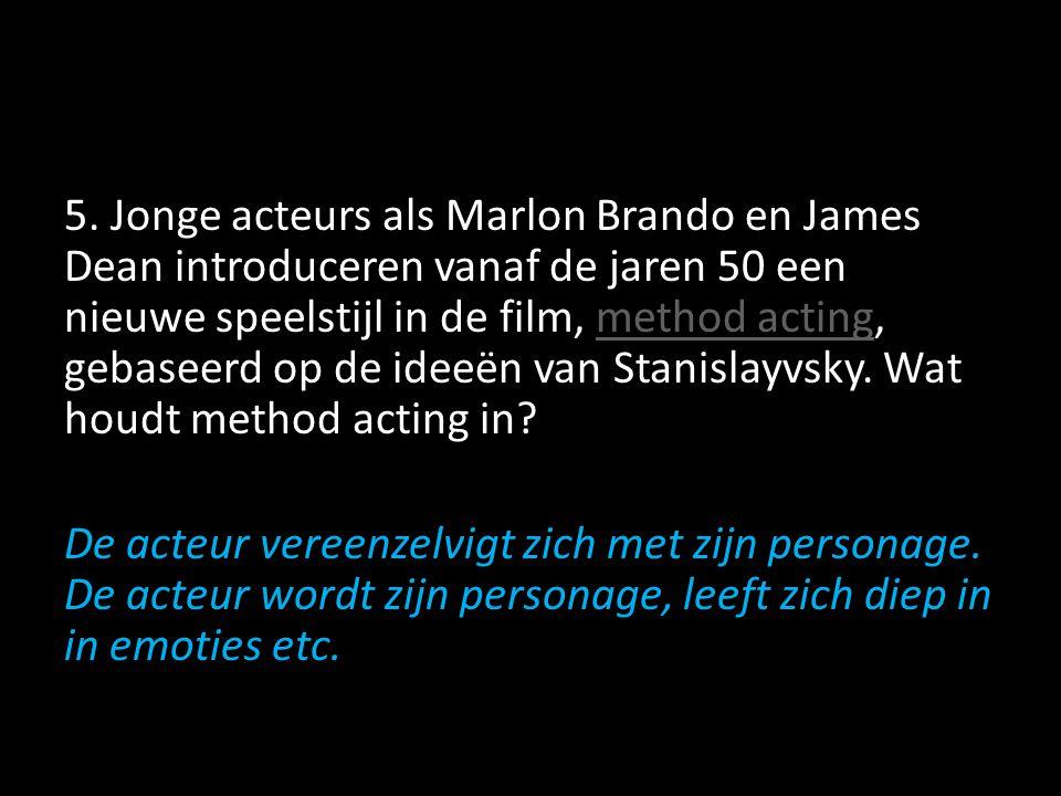 5. Jonge acteurs als Marlon Brando en James Dean introduceren vanaf de jaren 50 een nieuwe speelstijl in de film, method acting, gebaseerd op de ideeë