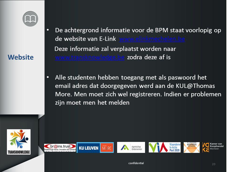 confidential Website De achtergrond informatie voor de BPM staat voorlopig op de website van E-Link www.elinkmechelen.bewww.elinkmechelen.be Deze info