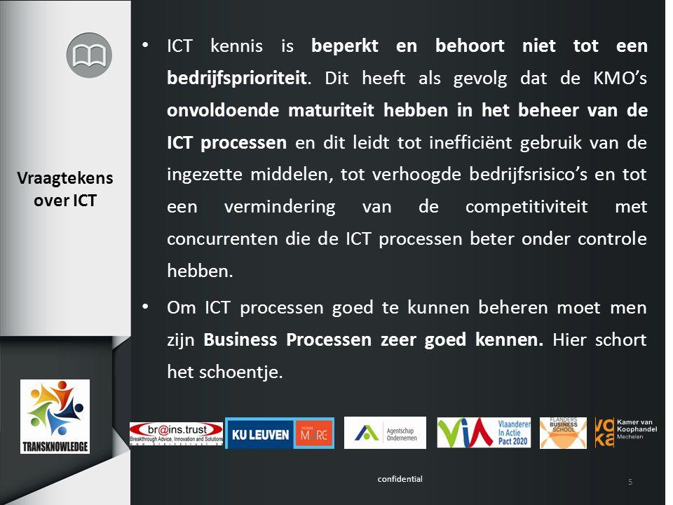 confidential 5 Vraagtekens over ICT ICT kennis is beperkt en behoort niet tot een bedrijfsprioriteit. Dit heeft als gevolg dat de KMO's onvoldoende ma