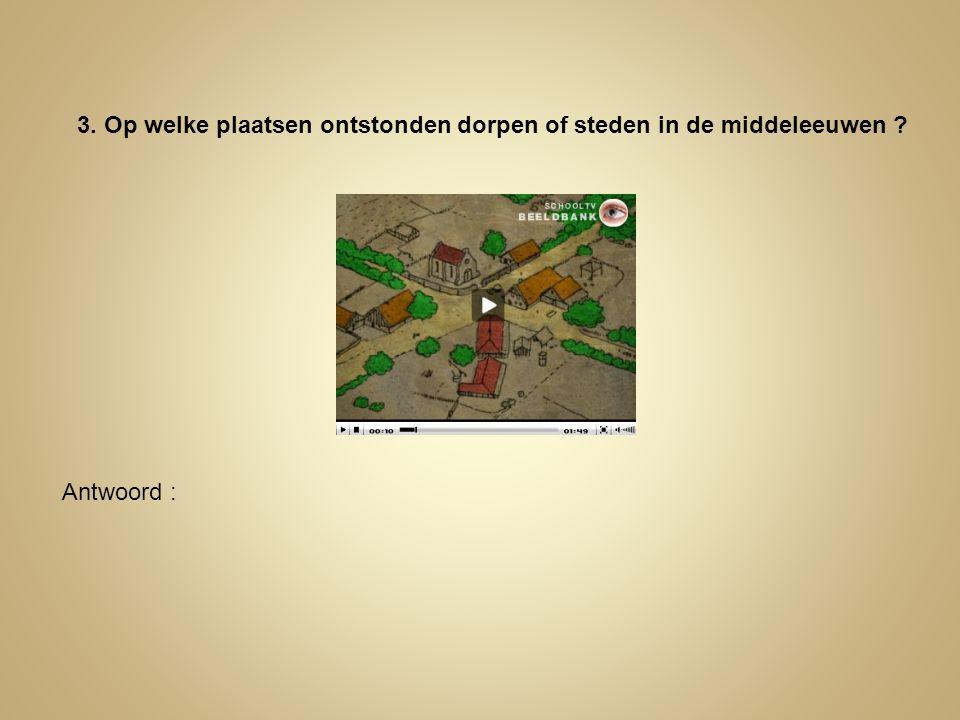 3. Op welke plaatsen ontstonden dorpen of steden in de middeleeuwen ? Antwoord :