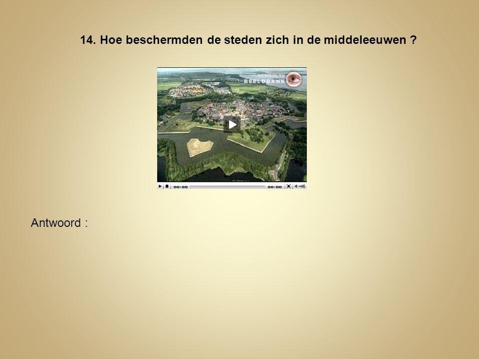 14. Hoe beschermden de steden zich in de middeleeuwen ? Antwoord :