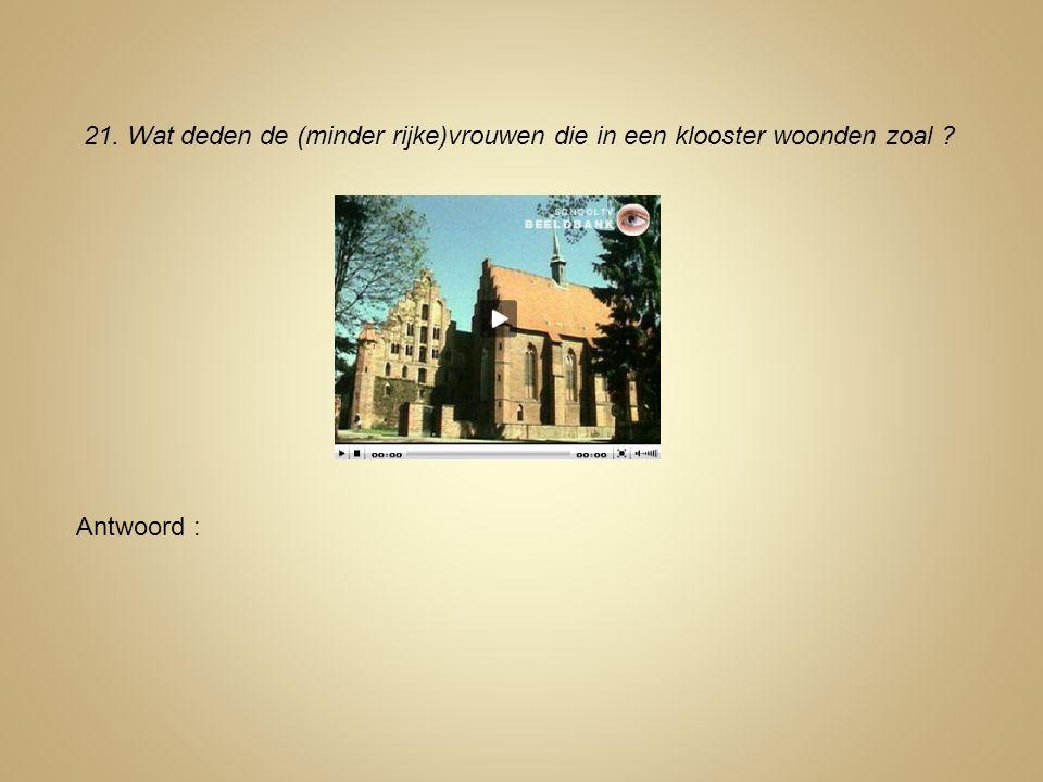 21. Wat deden de (minder rijke)vrouwen die in een klooster woonden zoal ? Antwoord :