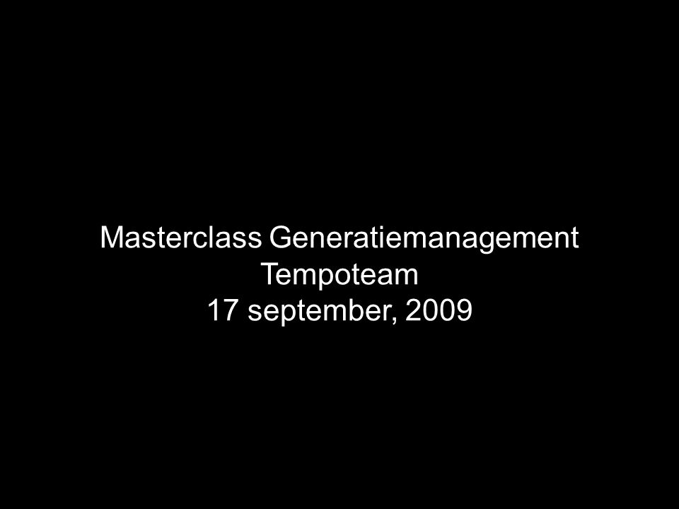Masterclass Generatiemanagement Tempoteam 17 september, 2009