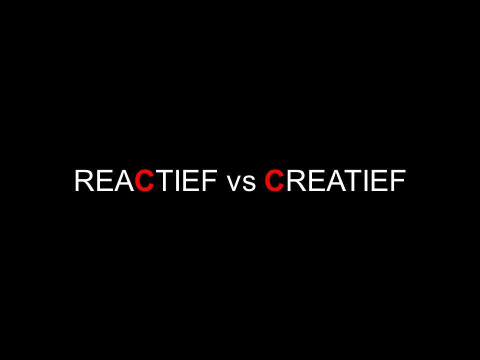 REACTIEF vs CREATIEF