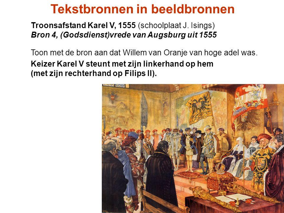 Troonsafstand Karel V, 1555 (schoolplaat J. Isings) Bron 4, (Godsdienst)vrede van Augsburg uit 1555 Toon met de bron aan dat Willem van Oranje van hog