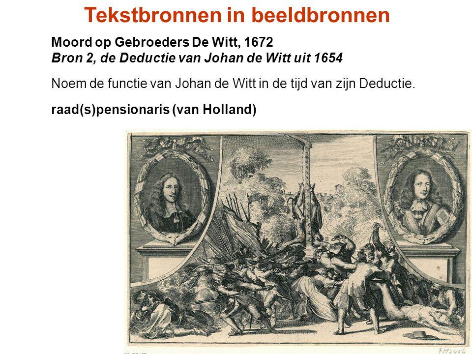 Moord op Gebroeders De Witt, 1672 Bron 2, de Deductie van Johan de Witt uit 1654 Noem de functie van Johan de Witt in de tijd van zijn Deductie. raad(