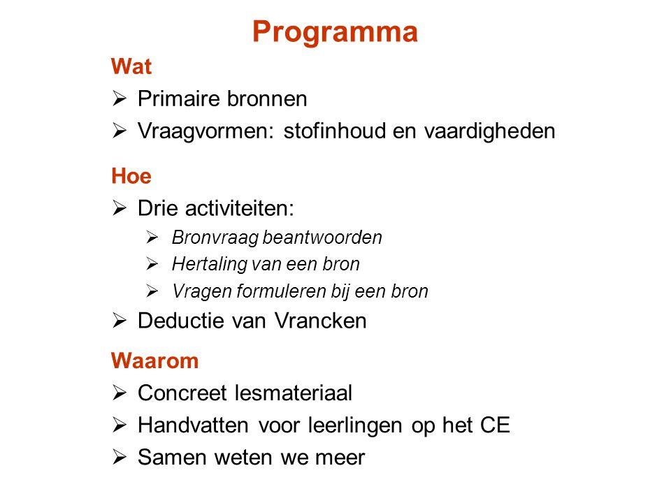 Waarom  Concreet lesmateriaal  Handvatten voor leerlingen op het CE  Samen weten we meer Programma Hoe  Drie activiteiten:  Bronvraag beantwoorde