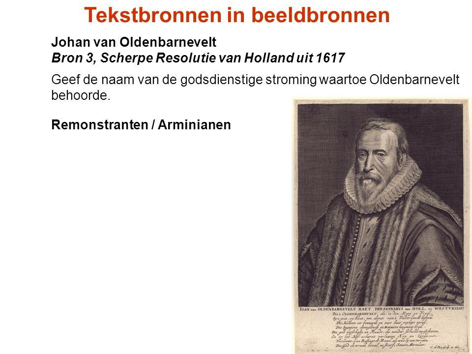 Johan van Oldenbarnevelt Bron 3, Scherpe Resolutie van Holland uit 1617 Geef de naam van de godsdienstige stroming waartoe Oldenbarnevelt behoorde. Re