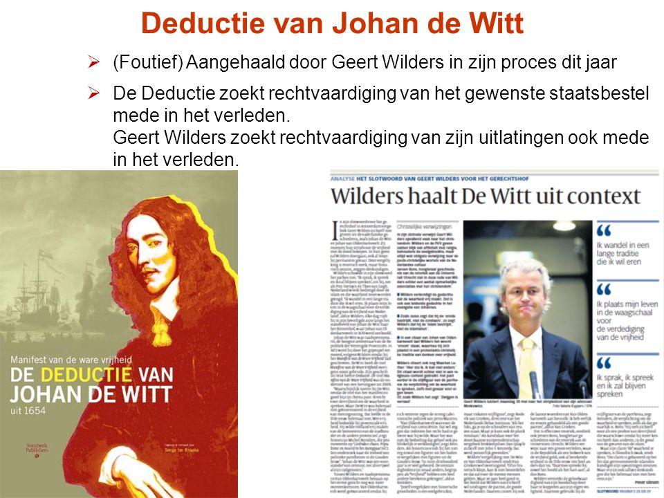  (Foutief) Aangehaald door Geert Wilders in zijn proces dit jaar  De Deductie zoekt rechtvaardiging van het gewenste staatsbestel mede in het verled