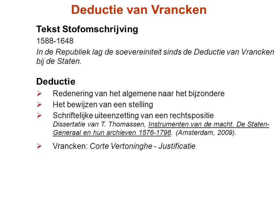 Tekst Stofomschrijving 1588-1648 In de Republiek lag de soevereiniteit sinds de Deductie van Vrancken bij de Staten. Deductie van Vrancken Deductie 