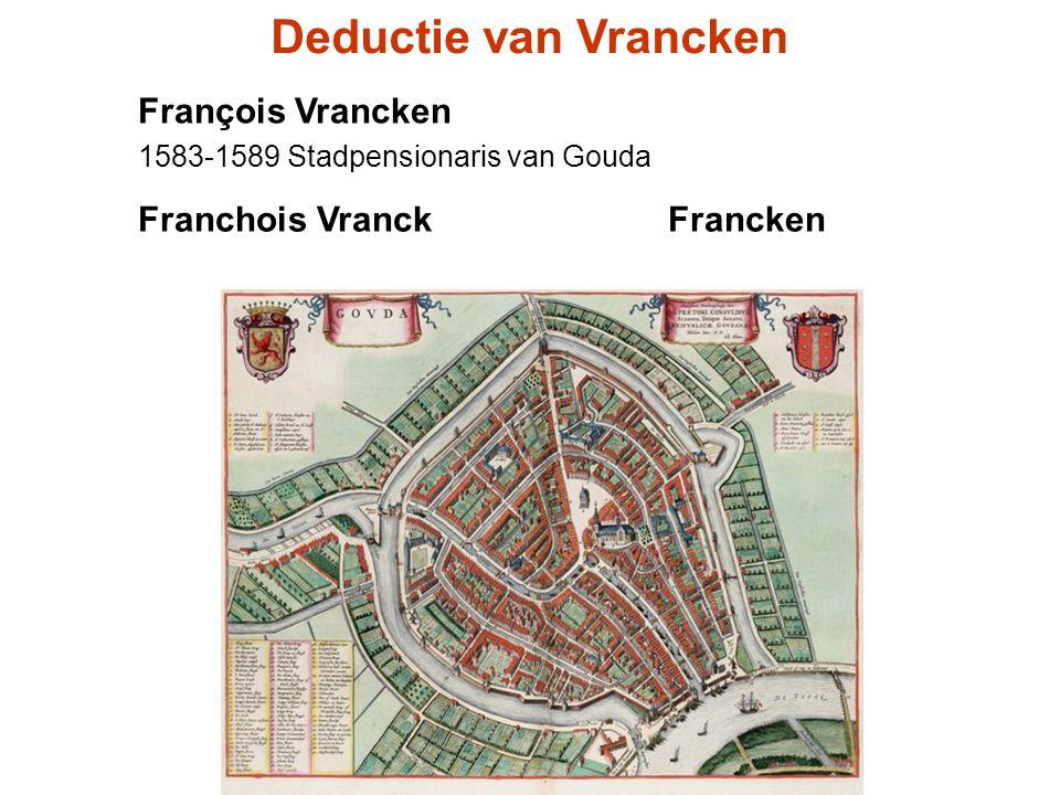 François Vrancken 1583-1589 Stadpensionaris van Gouda Deductie van Vrancken Franchois Vranck Francken