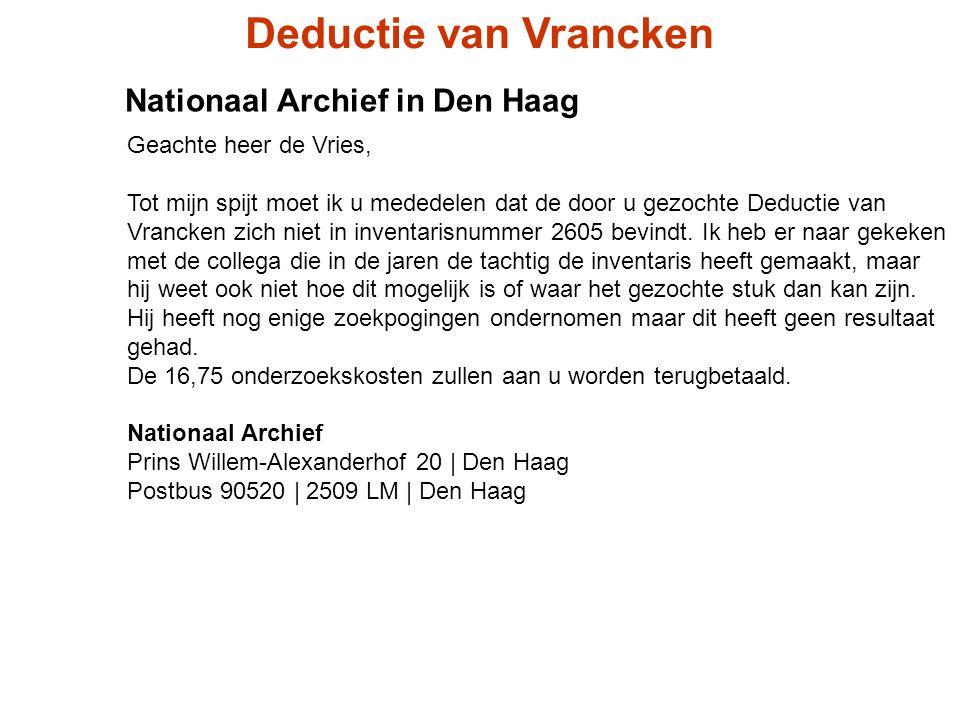 Nationaal Archief in Den Haag Deductie van Vrancken Geachte heer de Vries, Tot mijn spijt moet ik u mededelen dat de door u gezochte Deductie van Vran