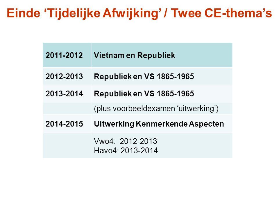 Einde 'Tijdelijke Afwijking' / Twee CE-thema's 2011-2012Vietnam en Republiek 2012-2013Republiek en VS 1865-1965 2013-2014Republiek en VS 1865-1965 (pl