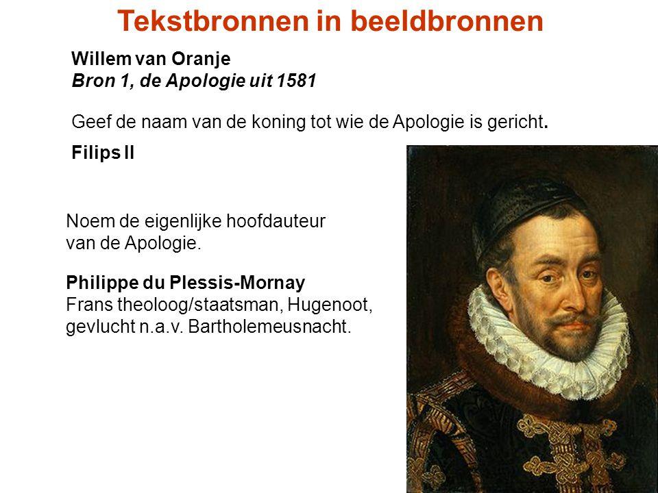 Willem van Oranje Bron 1, de Apologie uit 1581 Geef de naam van de koning tot wie de Apologie is gericht. Filips II Noem de eigenlijke hoofdauteur van