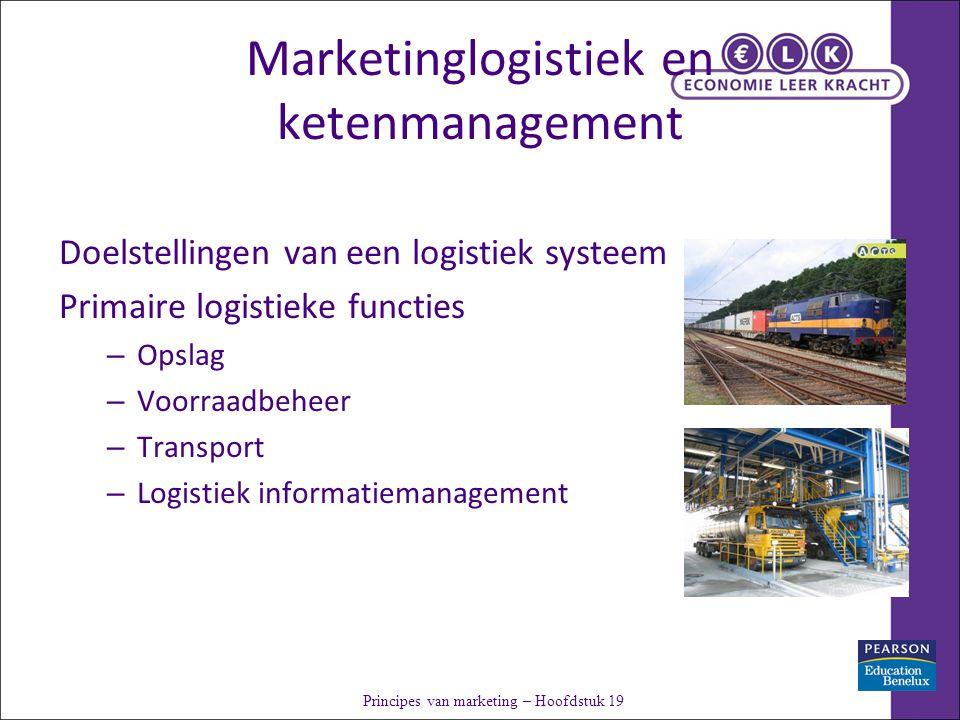 Marketinglogistiek en ketenmanagement Doelstellingen van een logistiek systeem Primaire logistieke functies – Opslag – Voorraadbeheer – Transport – Logistiek informatiemanagement Principes van marketing – Hoofdstuk 19