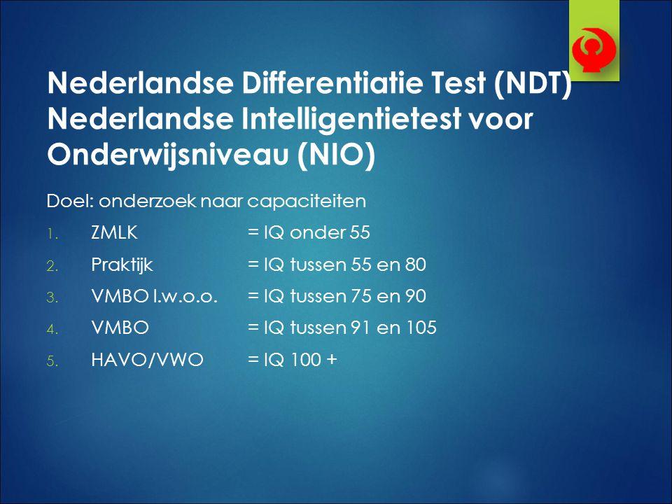 Nederlandse Differentiatie Test (NDT) Nederlandse Intelligentietest voor Onderwijsniveau (NIO) Doel: onderzoek naar capaciteiten 1. ZMLK= IQ onder 55