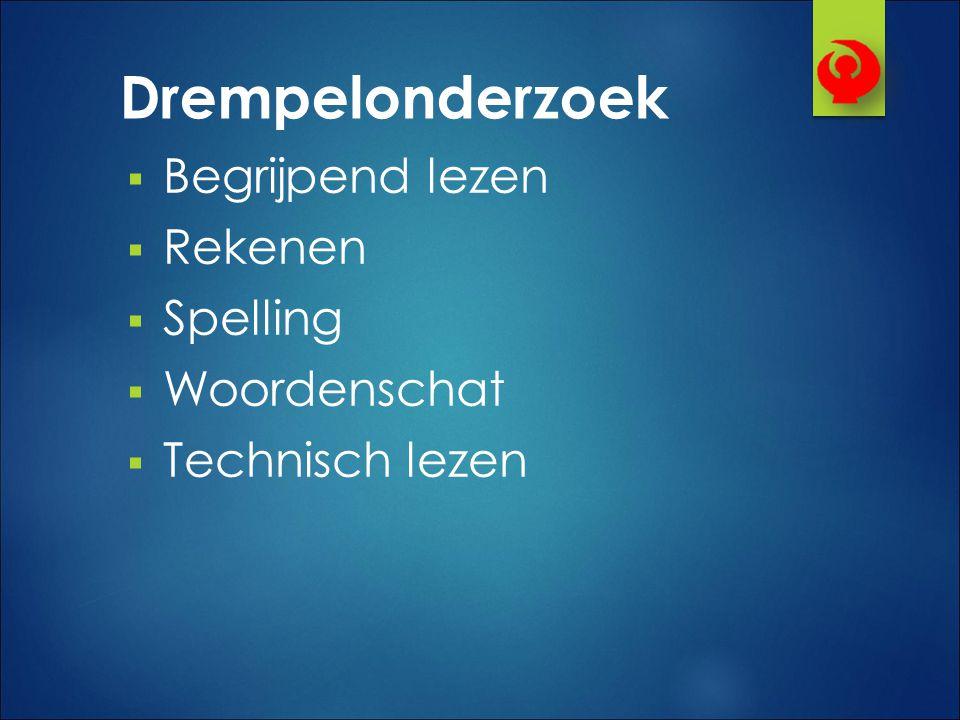 Drempelonderzoek  Begrijpend lezen  Rekenen  Spelling  Woordenschat  Technisch lezen