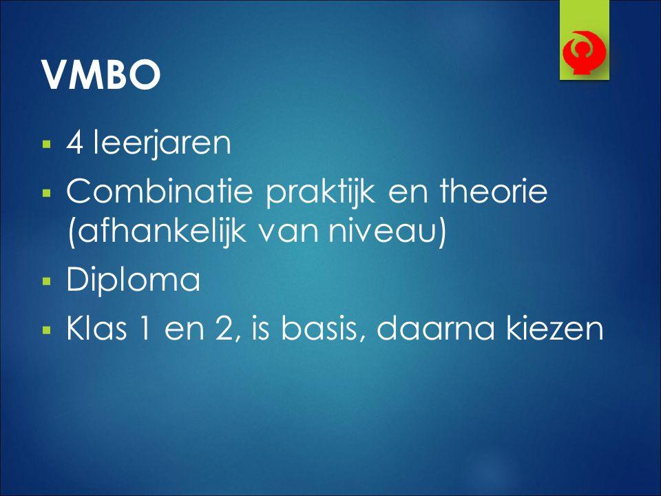 VMBO  4 leerjaren  Combinatie praktijk en theorie (afhankelijk van niveau)  Diploma  Klas 1 en 2, is basis, daarna kiezen