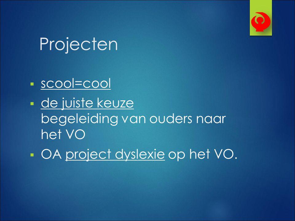 Projecten  scool=cool  de juiste keuze begeleiding van ouders naar het VO  OA project dyslexie op het VO.