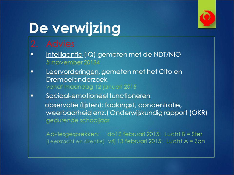 De verwijzing 2. Advies  Intelligentie (IQ) gemeten met de NDT/NIO 5 nov ember 20134  Leervorderingen, gemeten met het Cito en Drempelonderzoek vana