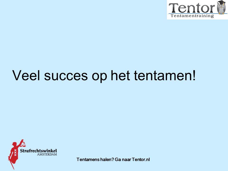 Tentamens halen? Ga naar Tentor.nl Veel succes op het tentamen!