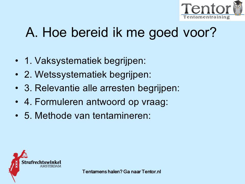 Tentamens halen? Ga naar Tentor.nl 1. Vaksystematiek begrijpen: 2. Wetssystematiek begrijpen: 3. Relevantie alle arresten begrijpen: 4. Formuleren ant