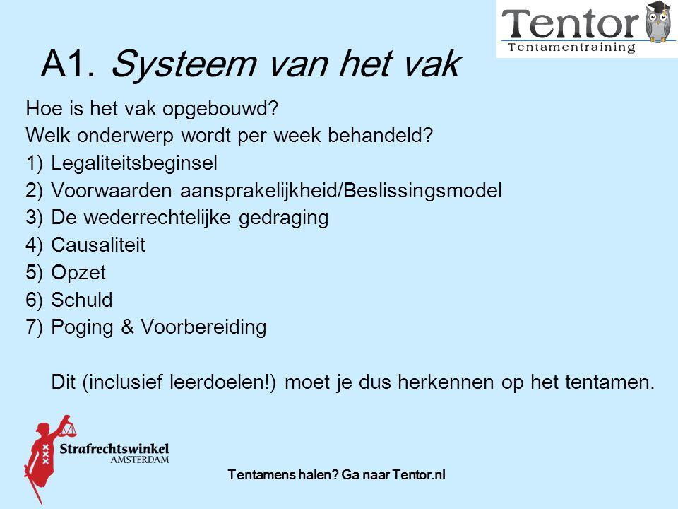 Tentamens halen? Ga naar Tentor.nl A1.Systeem van het vak Hoe is het vak opgebouwd? Welk onderwerp wordt per week behandeld? 1)Legaliteitsbeginsel 2)V