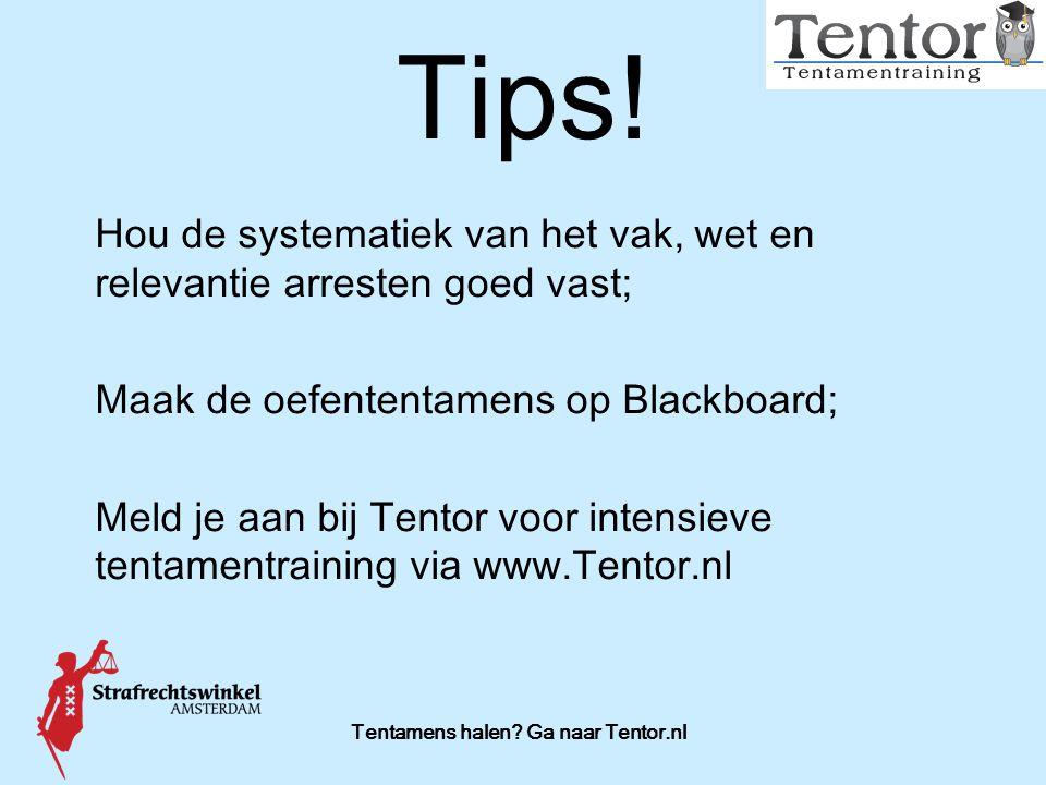 Tentamens halen? Ga naar Tentor.nl Tips! Hou de systematiek van het vak, wet en relevantie arresten goed vast; Maak de oefententamens op Blackboard; M