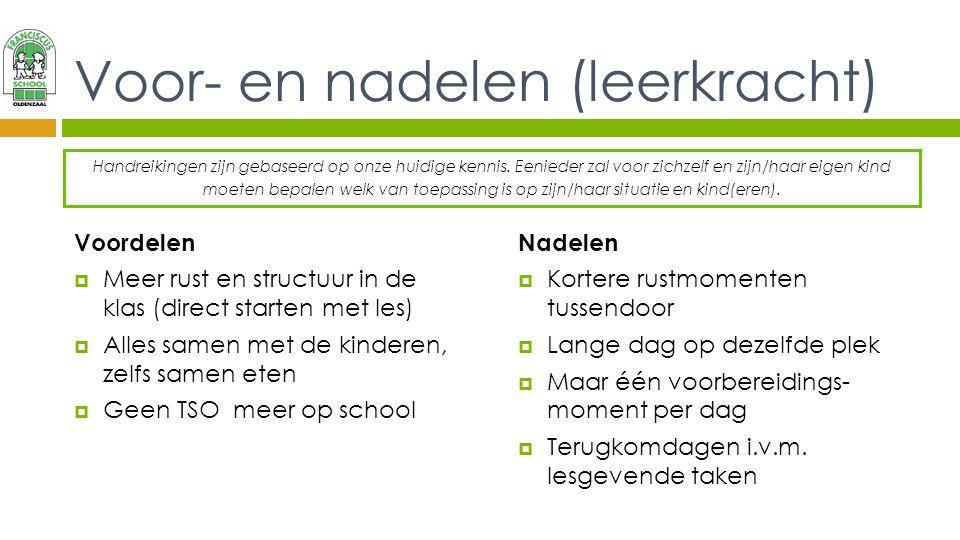 Voor- en nadelen (leerkracht) Voordelen  Meer rust en structuur in de klas (direct starten met les)  Alles samen met de kinderen, zelfs samen eten 