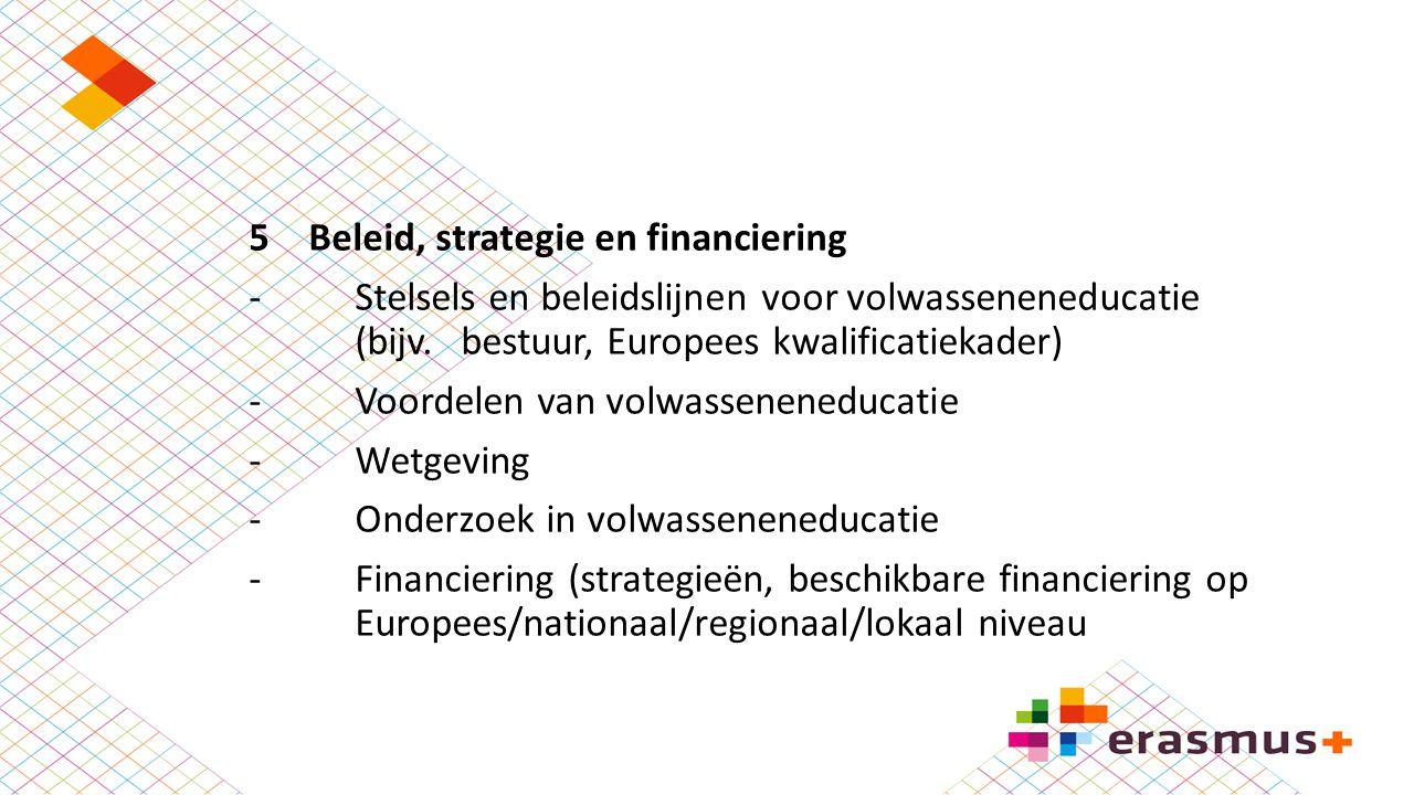 5Beleid, strategie en financiering -Stelsels en beleidslijnen voor volwasseneneducatie (bijv. bestuur, Europees kwalificatiekader) -Voordelen van volw