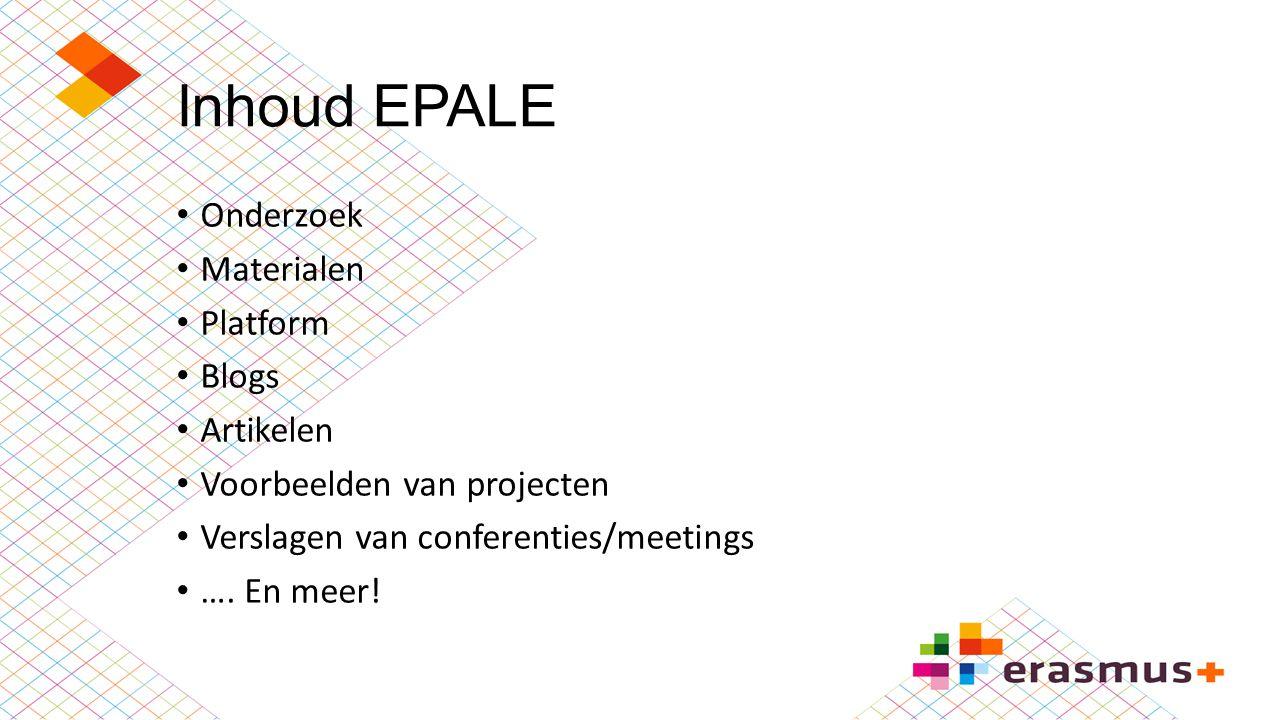Inhoud EPALE Onderzoek Materialen Platform Blogs Artikelen Voorbeelden van projecten Verslagen van conferenties/meetings …. En meer!