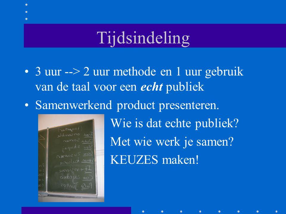 Tijdsindeling 3 uur --> 2 uur methode en 1 uur gebruik van de taal voor een echt publiek Samenwerkend product presenteren.