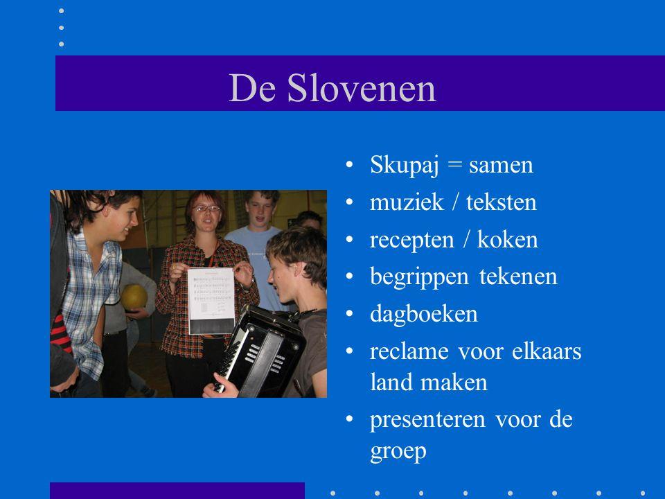 De Slovenen Skupaj = samen muziek / teksten recepten / koken begrippen tekenen dagboeken reclame voor elkaars land maken presenteren voor de groep