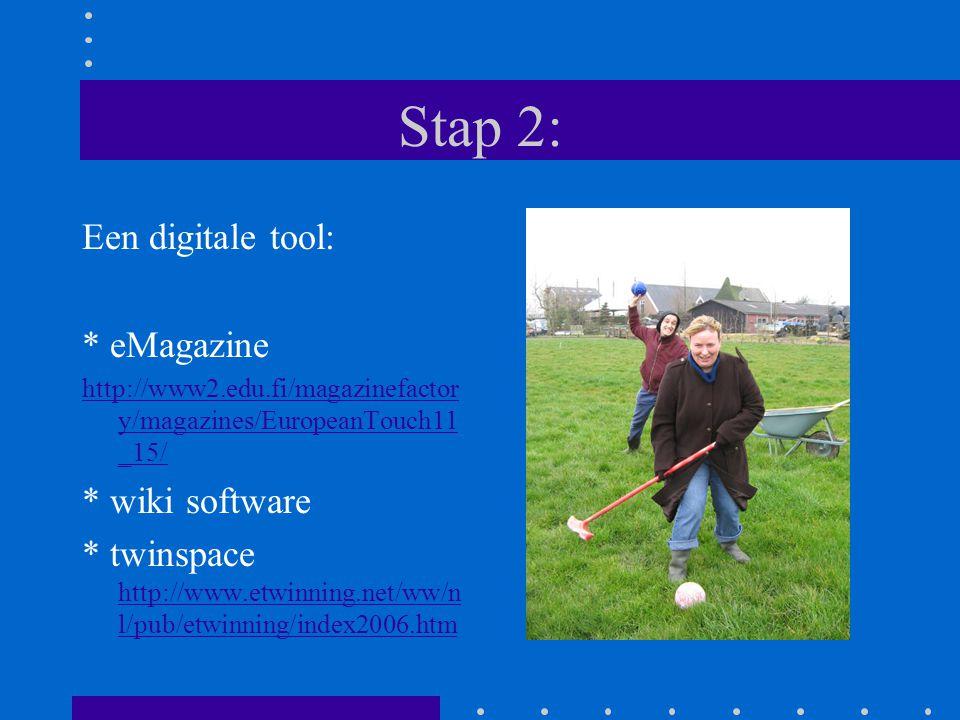 Stap 2: Een digitale tool: * eMagazine http://www2.edu.fi/magazinefactor y/magazines/EuropeanTouch11 _15/ * wiki software * twinspace http://www.etwinning.net/ww/n l/pub/etwinning/index2006.htm http://www.etwinning.net/ww/n l/pub/etwinning/index2006.htm