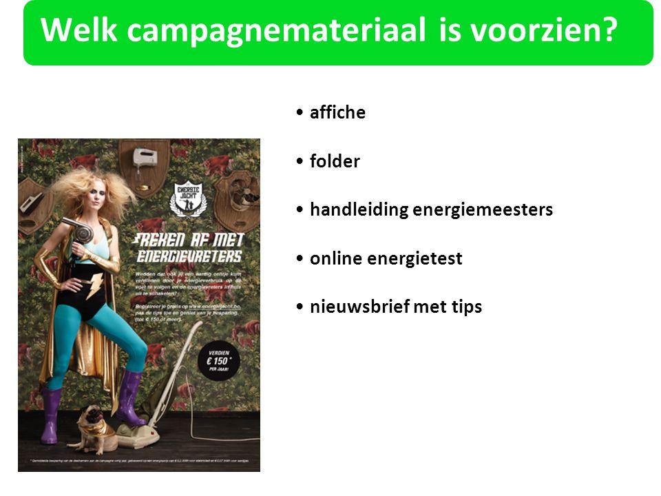 Welk campagnemateriaal is voorzien? affiche folder handleiding energiemeesters online energietest nieuwsbrief met tips