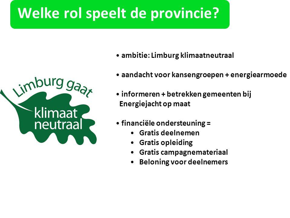 Welke rol speelt de provincie? ambitie: Limburg klimaatneutraal aandacht voor kansengroepen + energiearmoede informeren + betrekken gemeenten bij Ener