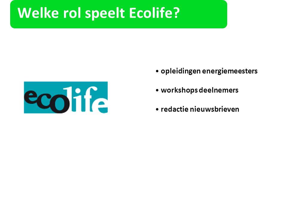 Welke rol speelt Ecolife? opleidingen energiemeesters workshops deelnemers redactie nieuwsbrieven