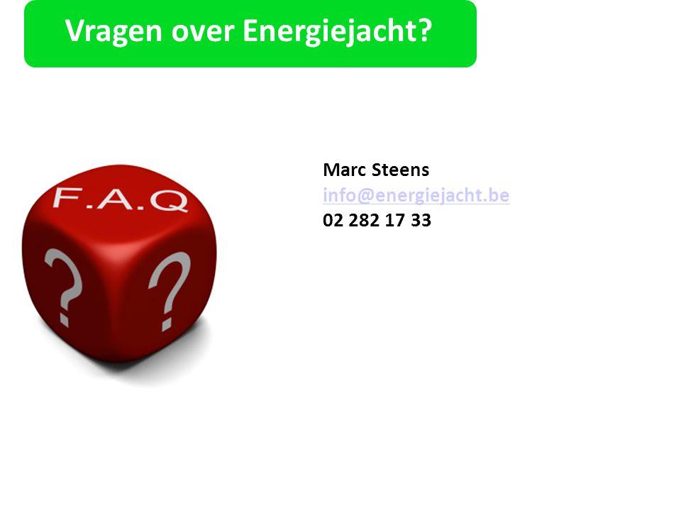 Vragen over Energiejacht? Marc Steens info@energiejacht.be 02 282 17 33