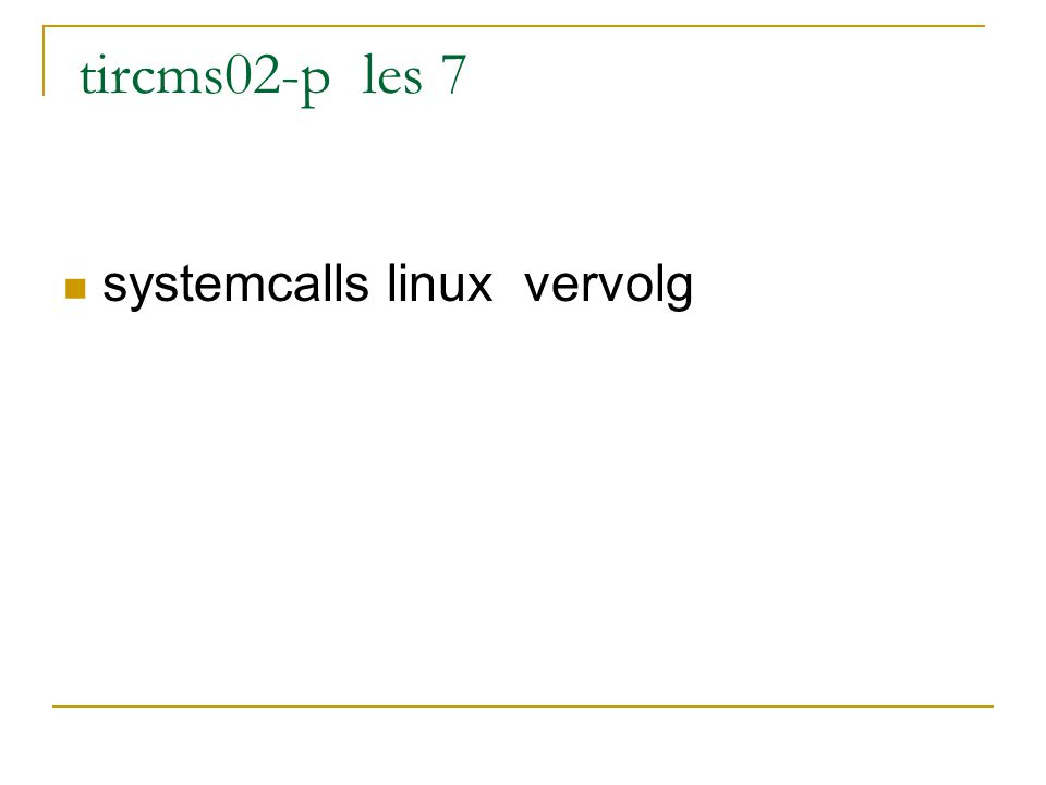 tircms02-p les 7 systemcalls linux vervolg