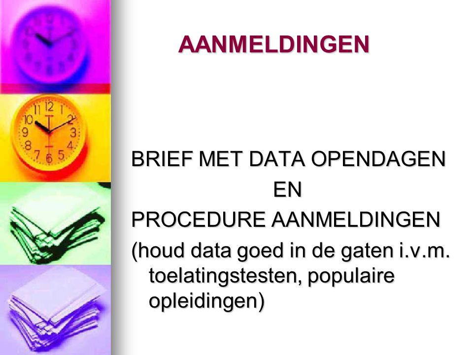 AANMELDINGEN BRIEF MET DATA OPENDAGEN EN PROCEDURE AANMELDINGEN (houd data goed in de gaten i.v.m. toelatingstesten, populaire opleidingen)