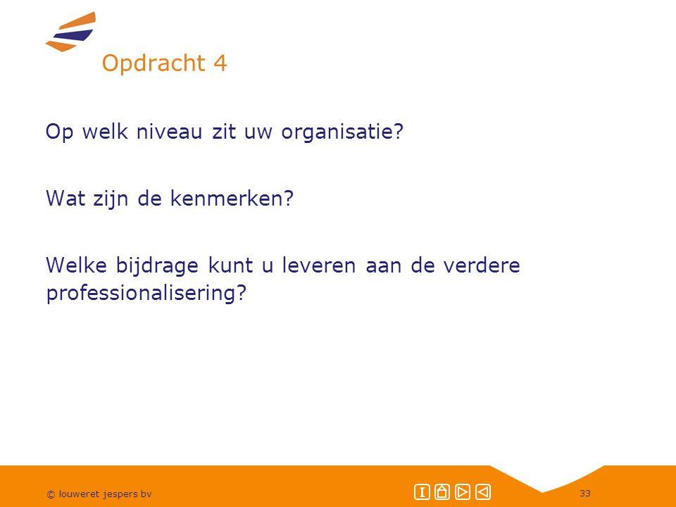 © louweret jespers bv 33 Opdracht 4 Op welk niveau zit uw organisatie.