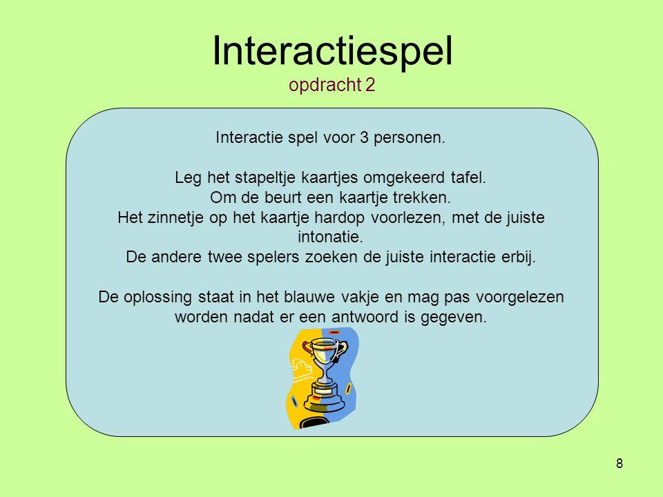 8 Interactiespel opdracht 2 Interactie spel voor 3 personen.