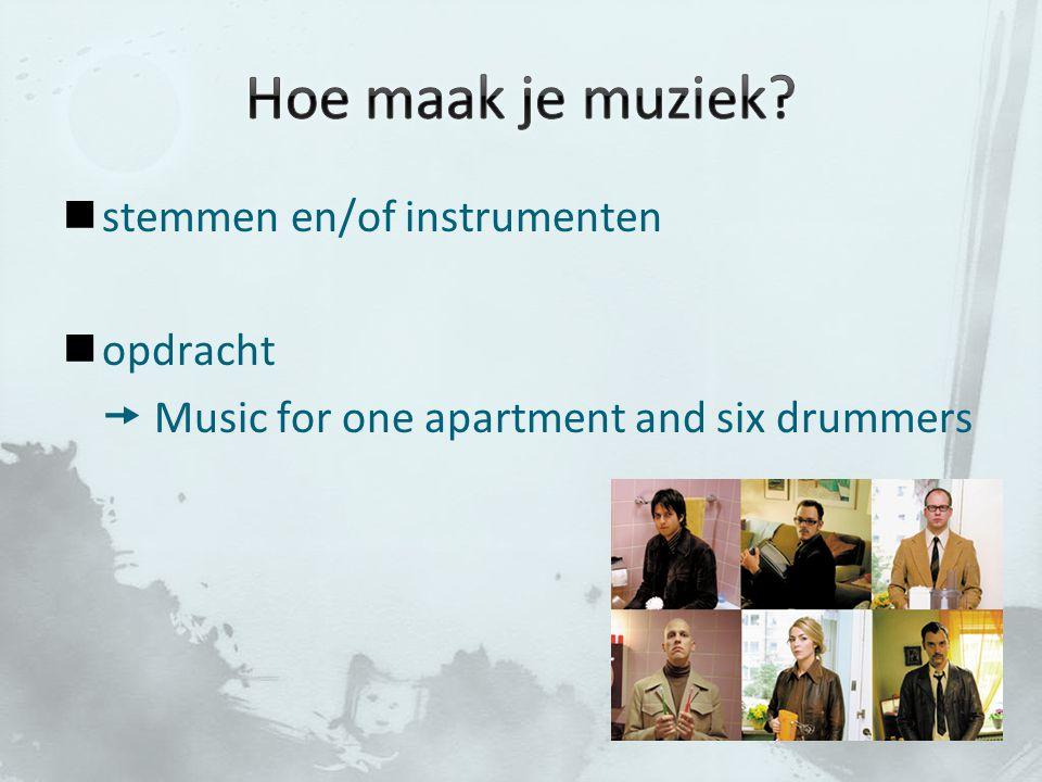stemmen en/of instrumenten opdracht  Music for one apartment and six drummers