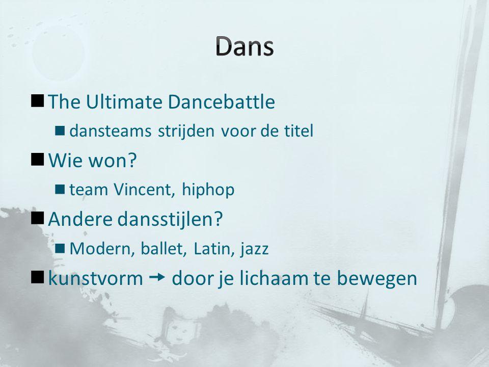 The Ultimate Dancebattle dansteams strijden voor de titel Wie won? team Vincent, hiphop Andere dansstijlen? Modern, ballet, Latin, jazz kunstvorm  do