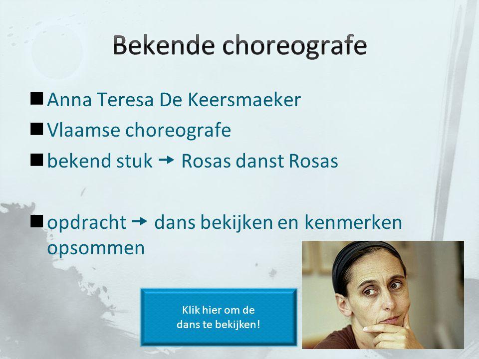 Anna Teresa De Keersmaeker Vlaamse choreografe bekend stuk  Rosas danst Rosas opdracht  dans bekijken en kenmerken opsommen Klik hier om de dans te