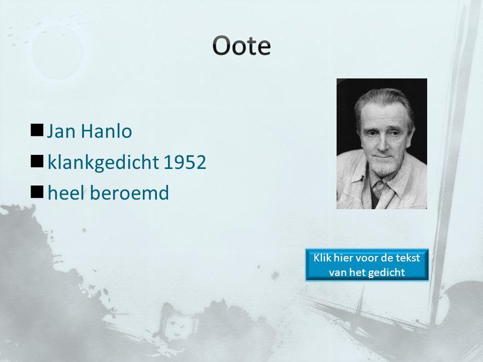 Jan Hanlo klankgedicht 1952 heel beroemd Klik hier voor de tekst van het gedicht