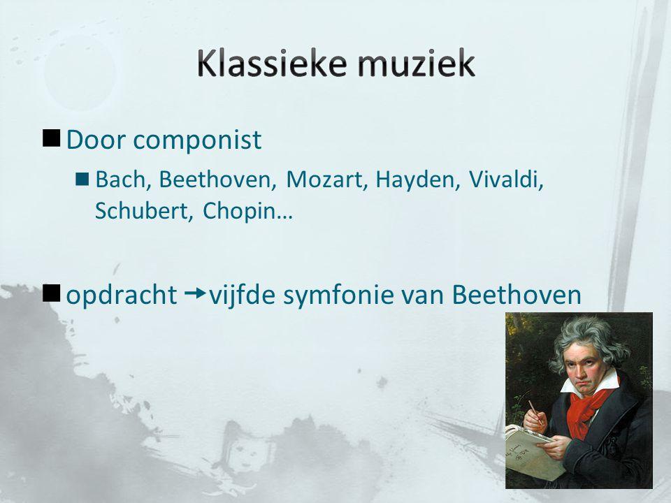 Door componist Bach, Beethoven, Mozart, Hayden, Vivaldi, Schubert, Chopin… opdracht  vijfde symfonie van Beethoven