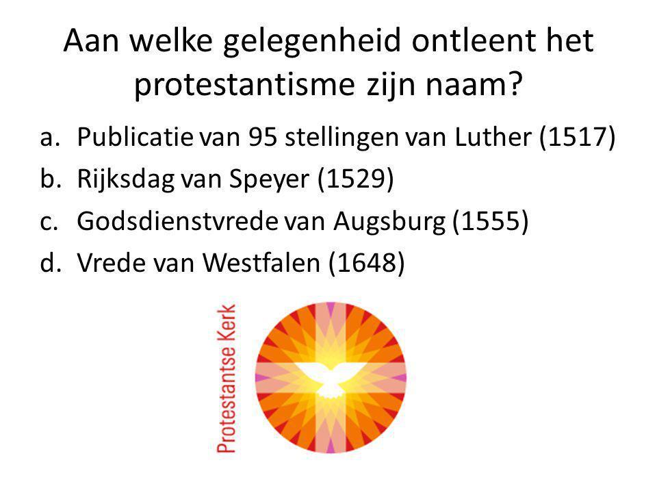 Aan welke gelegenheid ontleent het protestantisme zijn naam.