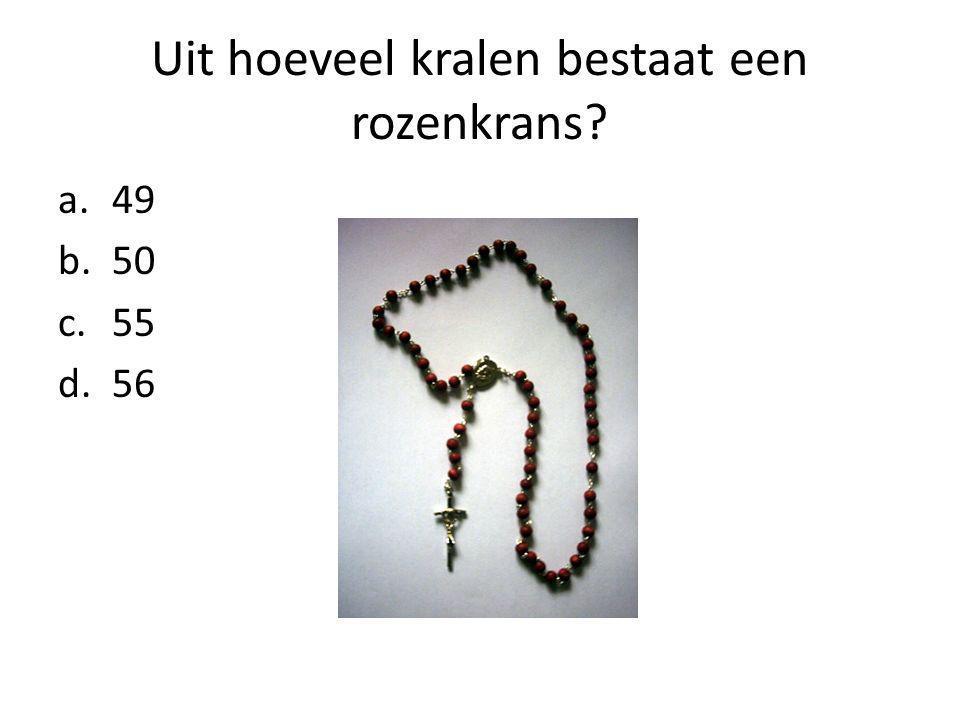 Uit hoeveel kralen bestaat een rozenkrans a.49 b.50 c.55 d.56